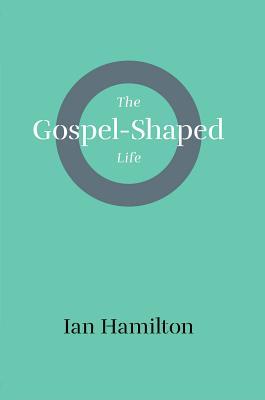 Gospel-Shaped Life - Hamilton, Ian, Sir