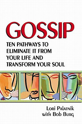 Gossip: Ten Pathways to Eliminate It from Your Life and Transform Your Soul - Palatnik, Lori, and Burg, Bob