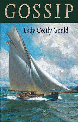 Gossip: The Biography of a Yacht - Gould, Cecily