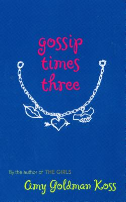 Gossip Times Three - Koss, Amy Goldman