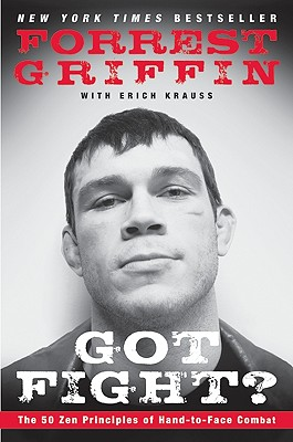 Got Fight?: The 50 Zen Principles of Hand-To-Face Combat - Griffin, Forrest