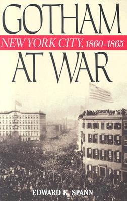 Gotham at War: New York City, 1860-1865 - Spann, Edward K, Professor