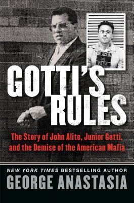 Gotti's Rules: The Story of John Alite, Junior Gotti, and the Demise of the American Mafia - Anastasia, George