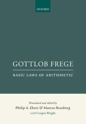 Gottlob Frege: Basic Laws of Arithmetic - Ebert, Philip A. (Translated by), and Rossberg, Marcus (Translated by)