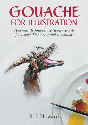 Gouache for Illustration - Howard, Rob, M.a