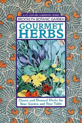 Gourmet Herbs: Classic and Unusual Herbs for Your Garden and Your Table - Hanson, Beth