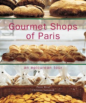 Gourmet Shops of Paris: An Epicurean Tour - Rival, Pierre, and Sarramon, Christian (Photographer)