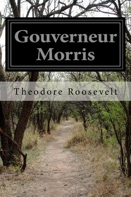 Gouverneur Morris - Roosevelt, Theodore