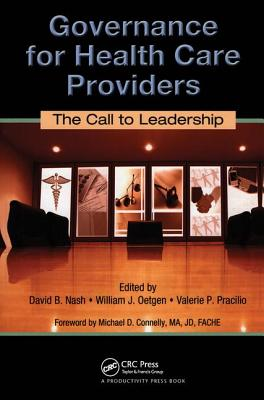 Governance for Health Care Providers: The Call to Leadership - Nash, David B, M.D., M.B.A. (Editor), and Oetgen, William J (Editor), and Pracilio, Valerie P (Editor)