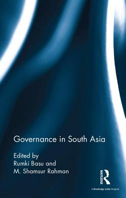 Governance in South Asia - Basu, Rumki (Editor), and Rahman, M. Shamsur (Editor)