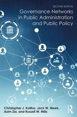 Governance Networks in Public Administration and Public Policy - Koliba, Christopher, and Meek, Jack W., and Zia, Asim
