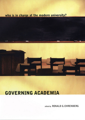 Governing Academia: Who Is in Charge at the Modern University? - Ehrenberg, Ronald G (Editor)