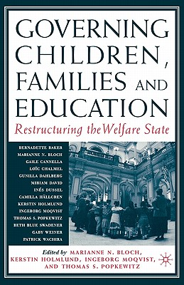 Governing Children, Families and Education: Restructuring the Welfare State - Bloch, Marianne N. (Editor), and Popkewitz, Thomas (Editor)