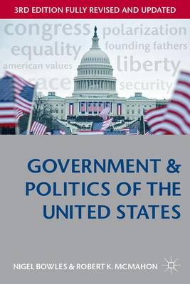 Government and Politics of the United States - Bowles, Nigel, and McMahon, Robert K.