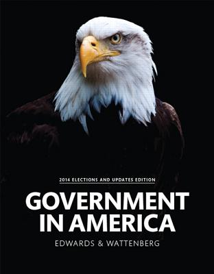 Government in America, 2014 Elections and Updates Edition - Edwards, George C., III, and Wattenberg, Martin, and Lineberry, Robert L.