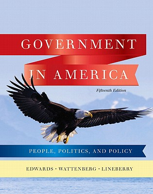 Government in America: People, Politics, and Policy - Edwards, George C., III, and Wattenberg, Martin, and Lineberry, Robert L.