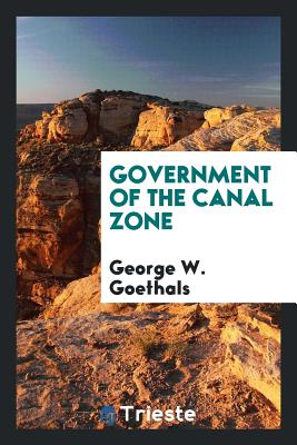 Government of the Canal Zone - Goethals, George W