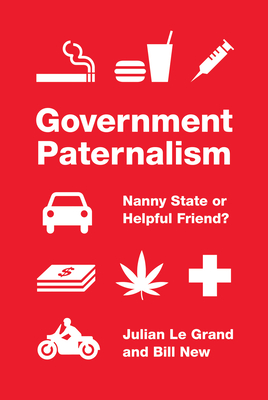 Government Paternalism: Nanny State or Helpful Friend? - Le Grand, Julian, and New, Bill