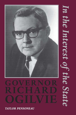 Governor Richard Ogilvie: In the Interest of the State - Pensoneau, Taylor