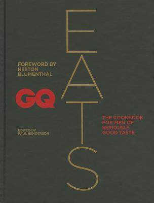 GQ Eats: The cookbook for men of seriously good taste - Henderson, Paul (Editor-in-chief), and Conde Nast Independent Magazines (Pty) Ltd