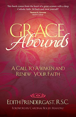Grace Abounds: A Call to Awaken and Renew Your Faith - Prendergast, Edith