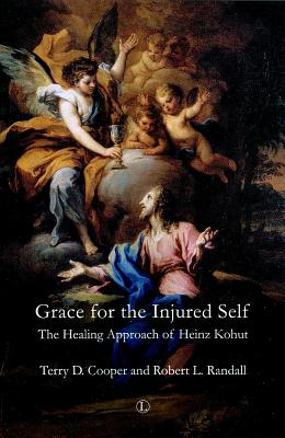 Grace for the Injured Self: The Healing Approach of Heinz Kohut - Cooper, Terry D, and Randall, Robert L