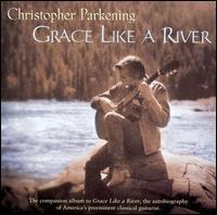 Grace Like a River - Christopher Parkening (guitar)