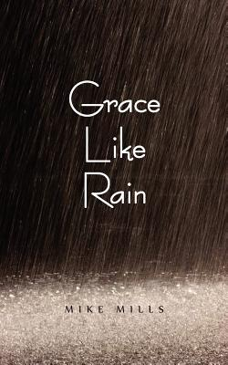 Grace Like Rain - Mills, Mike