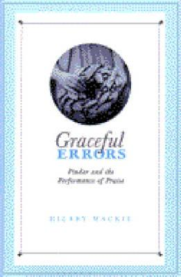 Graceful Errors: Pindar and the Performance of Praise - MacKie, Hilary