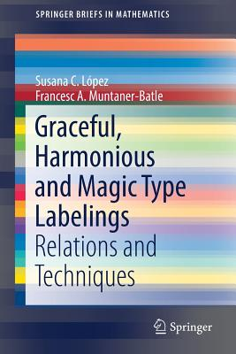 Graceful, Harmonious and Magic Type Labelings: Relations and Techniques - Lopez, Susana C