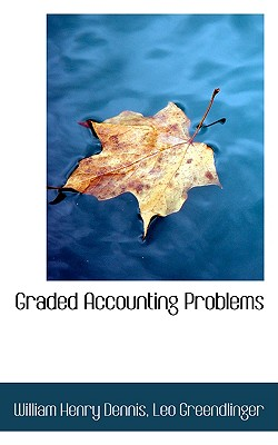 Graded Accounting Problems - Dennis, William Henry