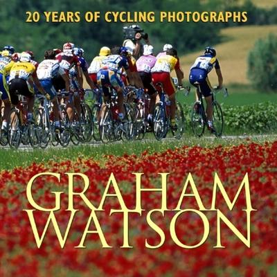 Graham Watson: 20 Years of Cycling Photographs - Watson, Graham