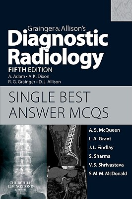 Grainger & Allison's Diagnostic Radiology: Single Best Answer MCQs - McQueen, Andrew S, and Grant, Lee A, Ba, and Findlay, Jennifer F