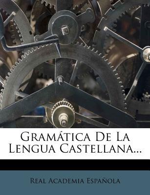 Gram Tica de La Lengua Castellana - Espa Ola, Real Academia