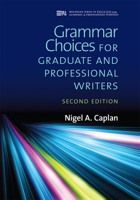 Grammar Choices for Graduate and Professional Writers - Caplan, Nigel A.