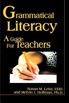 Grammatical Literacy: A Guide for Teachers - Leist, Susan M, Ed.D, and Hoffman, Melvin J, Ph.D.