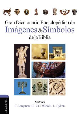 Gran Diccionario Enciclop?dico de Imßgenes y S?mbolos de la Biblia - Ryken, Leland, Dr., and Wilhoit, James C, and Longman III, Tremper
