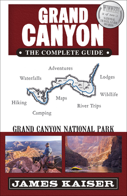 Grand Canyon: The Complete Guide: Grand Canyon National Park - Kaiser, James (Photographer)