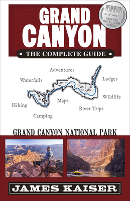 Grand Canyon: The Complete Guide: Grand Canyon National Park - Kaiser, James