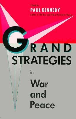 Grand Strategies in War and Peace - Kennedy, Paul M, and Kennedy, Paul, Professor (Editor)