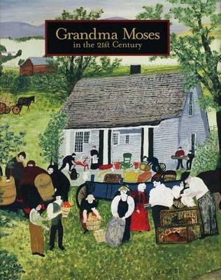 Grandma Moses: In the 21st Century - Kallir, Jane, and Cardinal, Roger, and Hall, Michael D