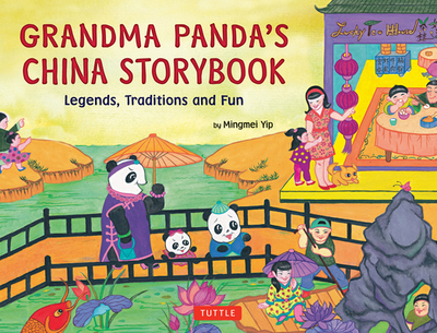 Grandma Panda's China Storybook: Legends, Traditions and Fun for Kids - Yip, Mingmei