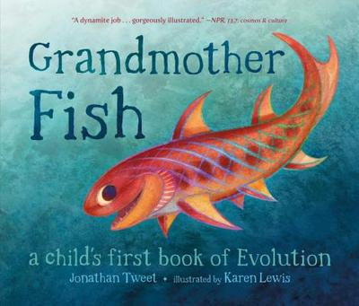 Grandmother Fish: A Child's First Book of Evolution - Tweet, Jonathan