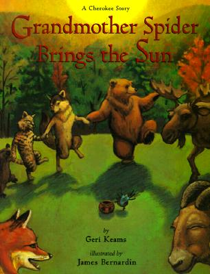 Grandmother Spider Brings the Sun: A Cherokee Story - Keams, Geri, and Bernadin, James