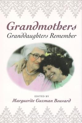 Grandmothers: Granddaughters Remember - Bouvard, Marguerite Guzman (Editor)