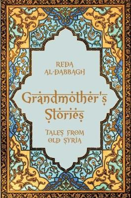 Grandmother's Stories: Tales from Old Syria - Al-Dabbagh, Reda (Edited and translated by)