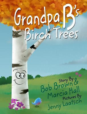 Grandpa B's Birch Trees - Brown, Bob, and Hall, Marcia