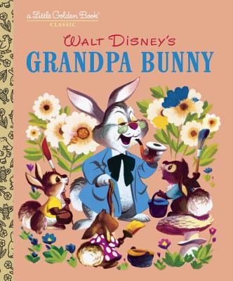 Grandpa Bunny - Werner, Jane, and Walt Disney Studios (Illustrator), and Kelsey, Dick (Adapted by)