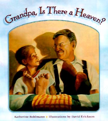 Grandpa, is There a Heaven? - Bohlmann, Katherine