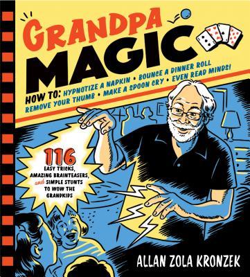 Grandpa Magic: 116 Easy Tricks, Amazing Brainteasers, and Simple Stunts to Wow the Grandkids - Zola Kronzek, Allan